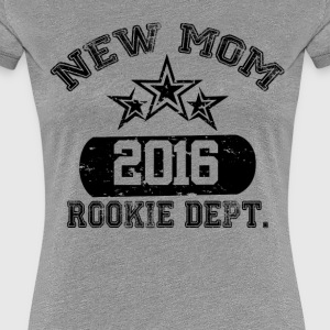 New Mom 2016 Rookie Dept Women's T-Shirts - Women's Premium T-Shirt