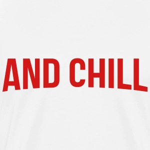 and chill - TSHIRT - Men's Premium T-Shirt