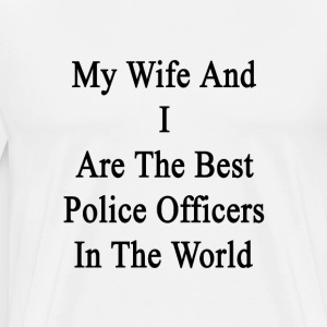 my_wife_and_i_are_the_best_police_office T-Shirts - Men's Premium T-Shirt