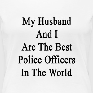 my_husband_and_i_are_the_best_police_off Women's T-Shirts - Women's Premium T-Shirt