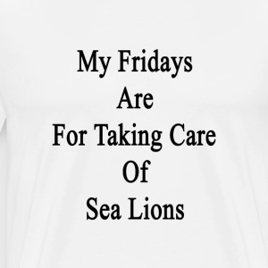 my_fridays_are_for_taking_care_of_sea_li T-Shirts - Men's Premium T-Shirt