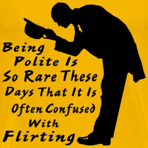 Being Polite Is So Rare It Is Confused With Flirti - Men's Premium T-Shirt