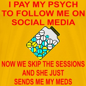 My Psych Follows Me On Social Media Ships My Meds - Men's Premium T-Shirt