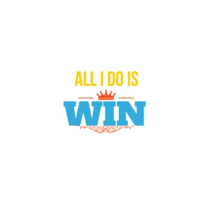 All I do is win