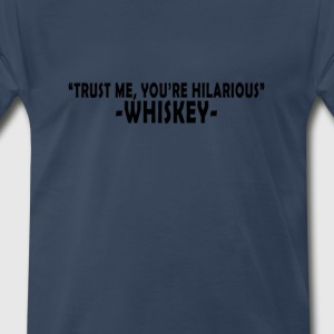 trust_me_youre_hilarious_whiskey_t_shirt - Men's Premium T-Shirt