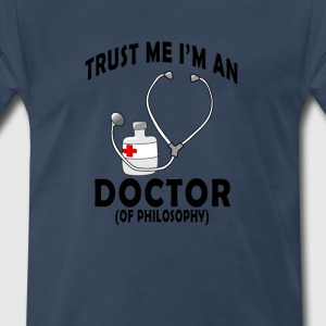 trust_me_im_a_doctor_phd_version_tshirt - Men's Premium T-Shirt