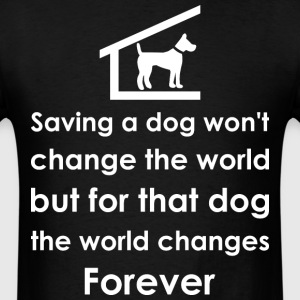 Saving Dog Wont Change The World But For That Dog T-Shirts - Men's T-Shirt