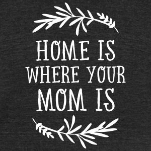 Home Is Where Your Mom Is T-Shirts - Unisex Tri-Blend T-Shirt by American Apparel