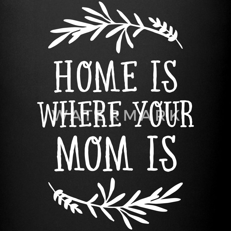 Home Is Where Your Mom Is Mugs & Drinkware - Full Color Mug