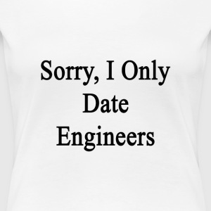 sorry_i_only_date_engineers Women's T-Shirts - Women's Premium T-Shirt