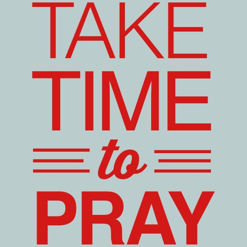 Take time to pray