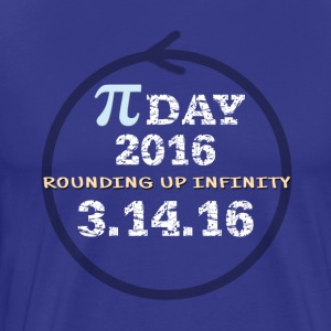 Pi Day 2016 - Rounding Up Infinity - Men's Premium T-Shirt