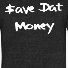 $ave Dat Money T-Shirts