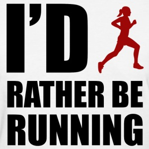 I'd Rather Be Running Women's T-Shirts - Women's T-Shirt