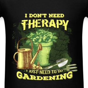 Gardening T-shirt - I Don't Need Therapy - Men's T-Shirt