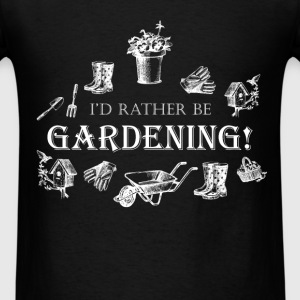 Gardening T-shirt - I'd Rather Be Gardening!  - Men's T-Shirt