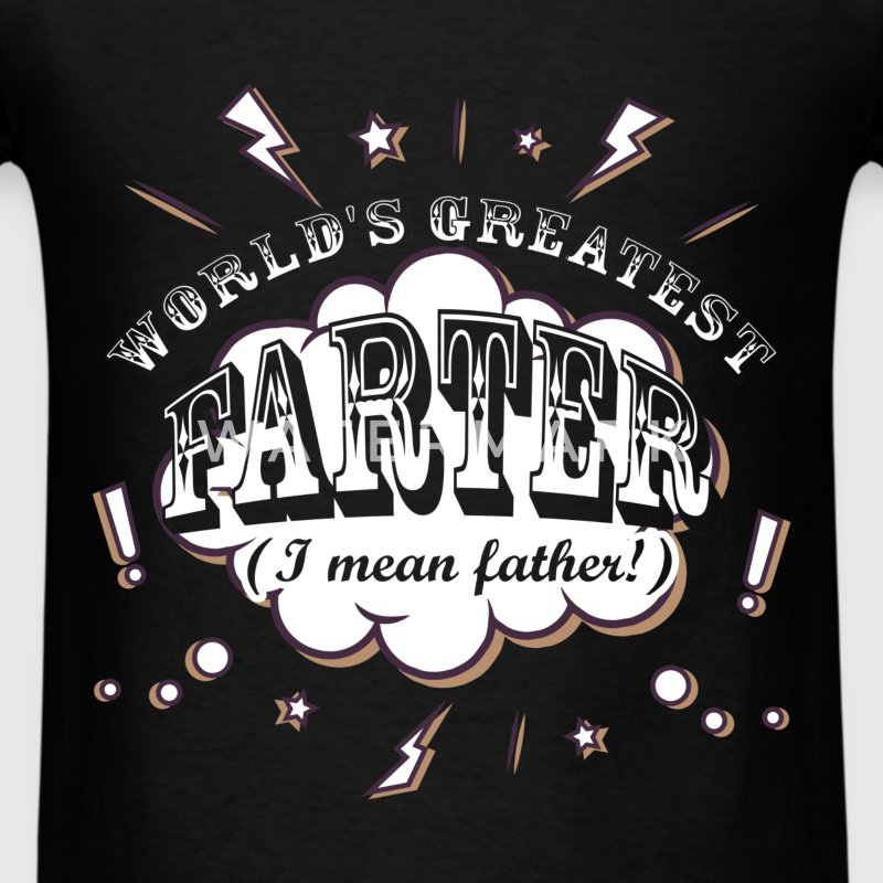 Dad T-shirt - World Greatest Farter (Mean Father)  - Men's T-Shirt
