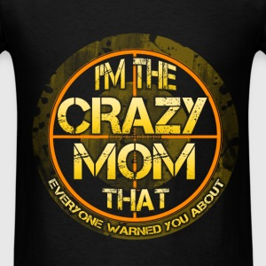 Mother T-shirt - I Am The Crazy Mom - Men's T-Shirt