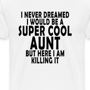 i_never_dreamed_i_would_be_a_super_cool_aunt - Men's Premium T-Shirt