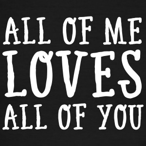 All Of Me Loves All Of You T-Shirts - Men's Ringer T-Shirt