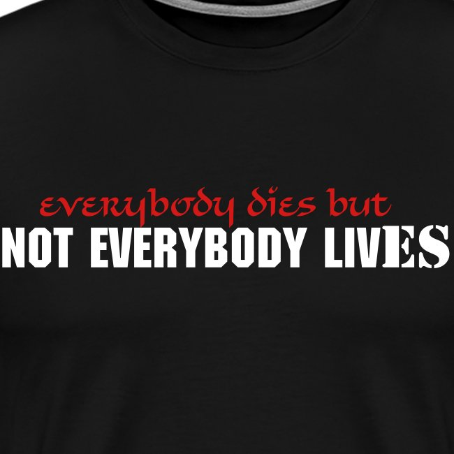 NOT EVERYBODY LIVES T-SHIRT