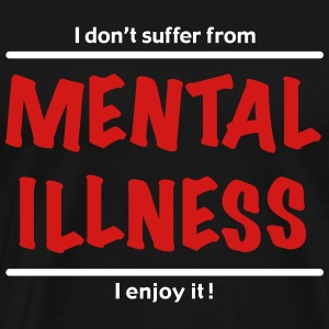 I don't suffer from Mental Illness T-Shirts - Men's Premium T-Shirt