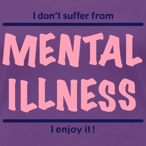 I don't suffer from Mental Illness Women's T-Shirts - Women's Premium T-Shirt