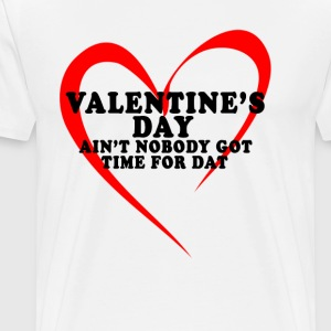 valentines_day_aint_nobody_got_time_for_dat - Men's Premium T-Shirt