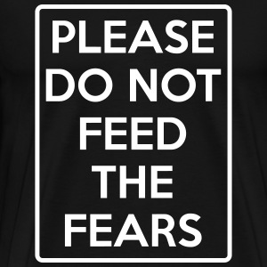 do not feed the fears T-Shirts - Men's Premium T-Shirt