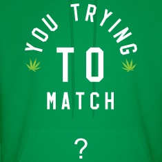 You Trying To Match? Hoodie (Chronic)