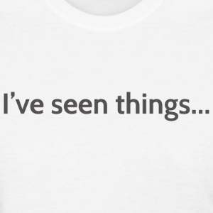 I've seen things Women's T-Shirts - Women's T-Shirt
