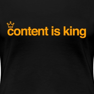 content is king - Women's Premium T-Shirt