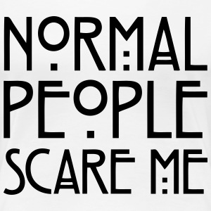 Normal People Scare Me Women's T-Shirts - Women's Premium T-Shirt