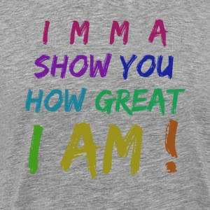 imma show you how great T-Shirts - Men's Premium T-Shirt