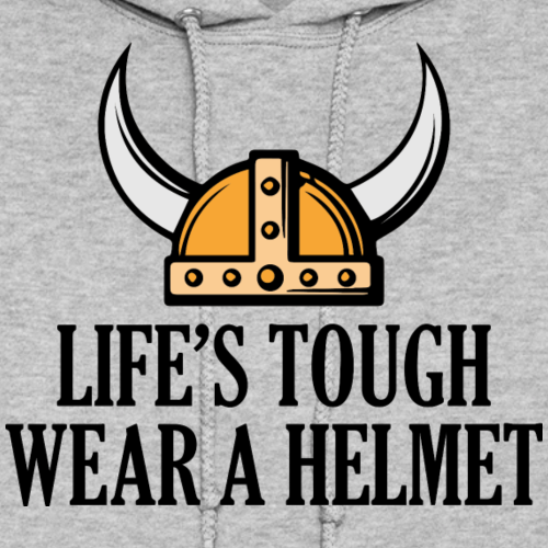 life's tough. Wear a helmet