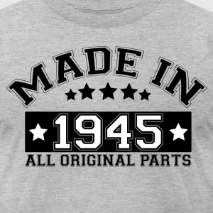 MADE IN 1945 ALL ORIGINAL PARTS T-Shirts - Men's T-Shirt by American Apparel