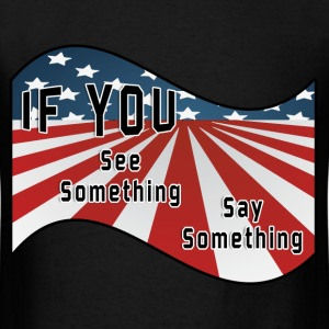 Men's T-Shirt   See Something Say Something  - Men's T-Shirt