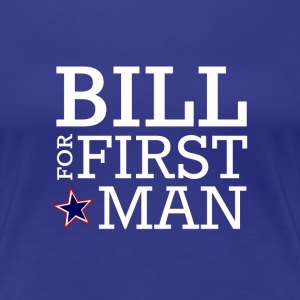 Bill for First Man! - Women's Premium T-Shirt