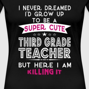 A SUPER CUTE THIRD GRADE TEACHER - Women's Premium T-Shirt