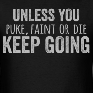 Unless you puke, faint or die keep going gym wod - Men's T-Shirt
