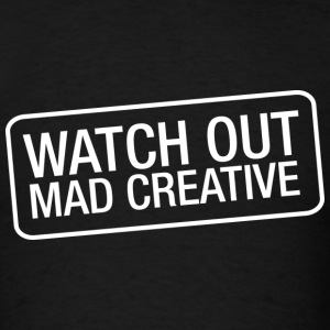 Watch Out Mad Creative - Men's T-Shirt
