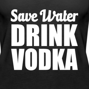 Save Water Drink Vodka funny - Women's Premium Tank Top