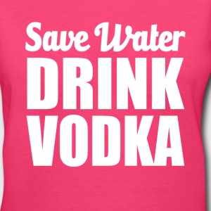 Save Water Drink Vodka funny - Women's V-Neck T-Shirt