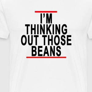 im_thinking_out_those_beans_ - Men's Premium T-Shirt
