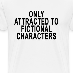 only_attracted_to_fictional_characters - Men's Premium T-Shirt