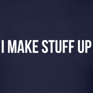 I Make Stuff Up - Men's T-Shirt