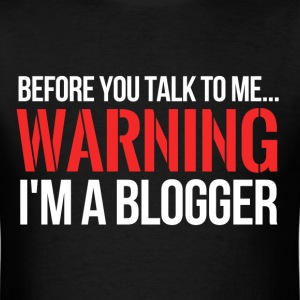 Warning I'm a Blogger T-Shirts - Men's T-Shirt