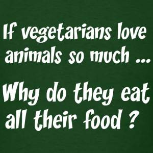 If Vegetarians Love Animals So Much - Men's T-Shirt