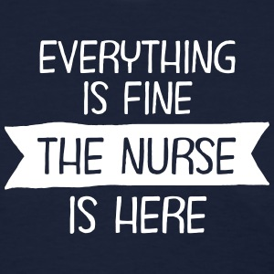 Everything Is Fine - The Nurse Is Here Women's T-Shirts - Women's T-Shirt