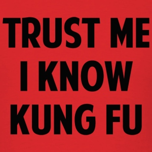 Trust Me I Know Kung Fu - Men's T-Shirt